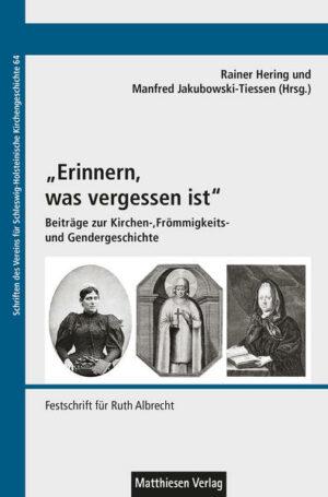 """""""Erinnern, was vergessen ist"""" Beiträge zur Kirchen-, Frömmigkeits- und Gendergeschichte. Festschrift für Ruth Albrecht"""