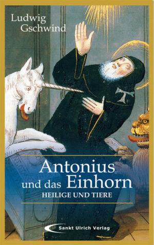 Antonius und das Einhorn Heilige und Tiere