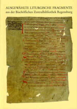 Ausgewählte Liturgische Fragmente aus der Bischöflichen Zentralbibliothek Regensburg