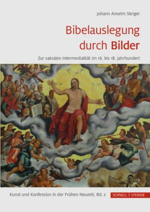 Bibelauslegung durch Bilder Zur sakralen Intermedialität im 16. bis 18. Jahrhundert