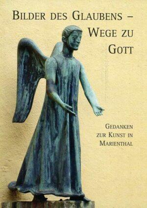 Bilder des Glaubens - Wege zu Gott Gedanken zur Kunst in Marienthal