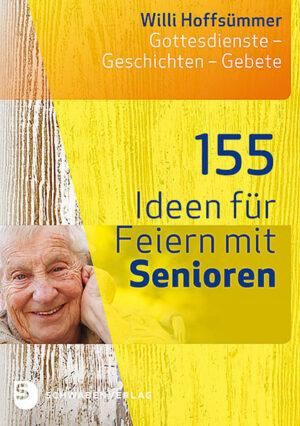 155 Ideen für Feiern mit Senioren Gottesdienste - Geschichten - Gebete