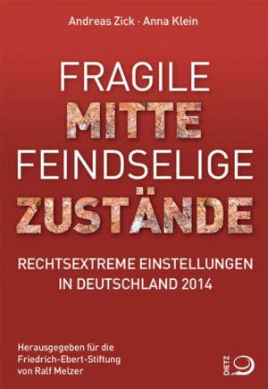 Fragile Mitte - Feindselige Zustände: Rechtsextreme Einstellungen in Deutschland 2014