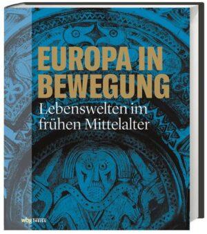 Europa in Bewegung: Lebenswelten im frühen Mittelalter