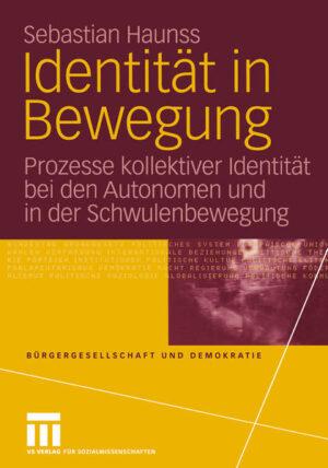 Identität in Bewegung: Prozesse kollektiver Identität bei den Autonomen und in der Schwulenbewegung