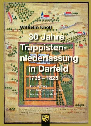 30 Jahre Trappistenniederlassung in Darfeld 1795-1825 Ein Beitrag zur Kirchengeschichte im Kreis Coesfeld