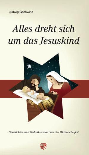 Alles dreht sich um das Jesuskind Geschichten und Gedanken rund um das Weihnachtsfest