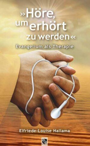 »Höre, um erhört zu werden« Evangelium als Therapie