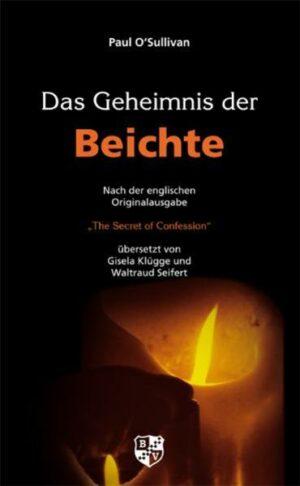 """Das Geheimnis der Beichte Nach der englischen Originalausgabe """"The Secret of Confession"""""""