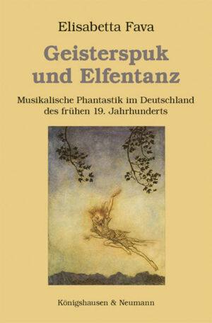 Geisterspuk und Elfentanz Musikalische Phantastik im Deutschland des frühen 19. Jahrhunderts
