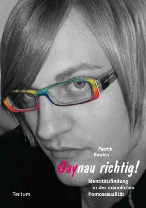 Gaynau richtig!: Identitätsfindung in der männlichen Homosexualität