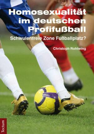 Homosexualität im deutschen Profifußball: Schwulenfreie Zone Fußballplatz?