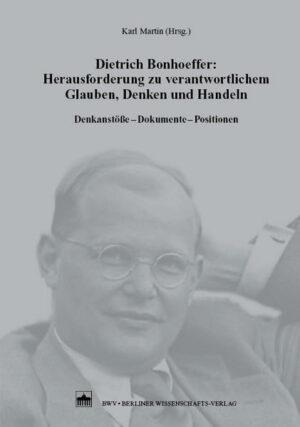 Dietrich Bonhoeffer: Herausforderung zu verantwortlichem Glauben