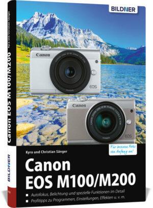 Canon EOS M100 / M200: Das umfangreiche Praxisbuch zur Kamera