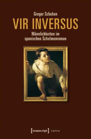 Vir inversus - Männlichkeiten im spanischen Schelmenroman | Bundesamt für magische Wesen