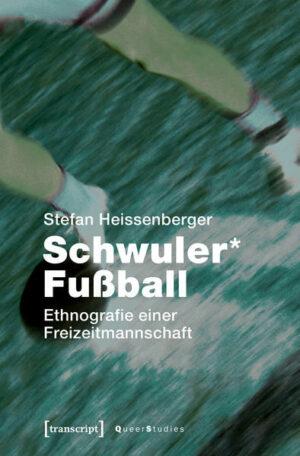 Schwuler* Fußball: Ethnografie einer Freizeitmannschaft