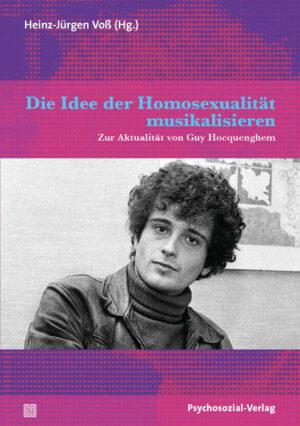 Die Idee der Homosexualität musikalisieren: Zur Aktualität von Guy Hocquenghem