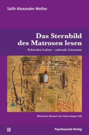 Das Sternbild des Matrosen lesen: Schwules Leben: schwule Literatur