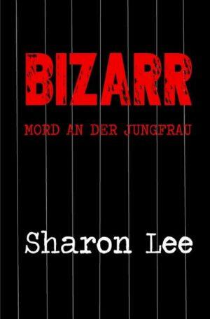 BIZARR: Mord an der Jungfrau