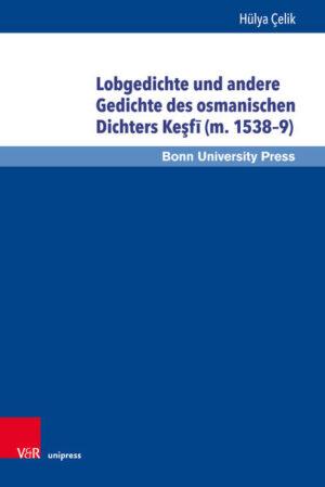 Lobgedichte und andere Gedichte des osmanischen Dichters Ke?f? (m. 1538–9)