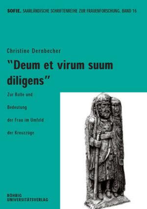 Deum et virum suum diligens Zur Rolle und Bedeutung der Frau im Umfeld der Kreuzzüge