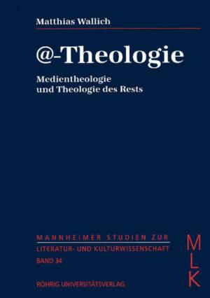 @-Theologie. Medientheologie und Theologie des Rests