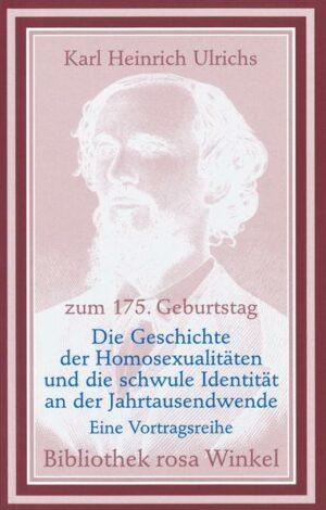 Die Geschichte der Homosexualitäten und die schwule Identität an der Jahrtausendwende: Eine Vortragsreihe aus Anlaß des 175. Geburtstags von Karl Heinrich Ulrichs