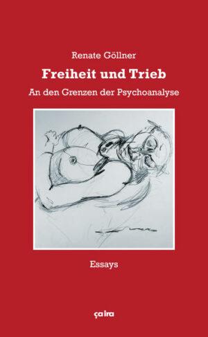 Freiheit und Trieb An den Grenzen der Psychoanalyse