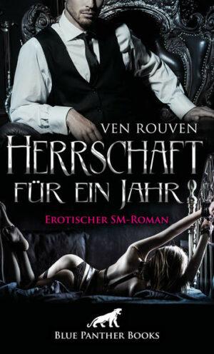 Herrschaft für ein Jahr   Erotischer SM-Roman