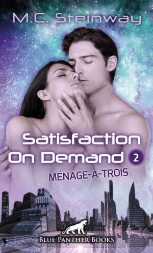 Satisfaction on Demand 2 – Ménage-à-trois | Erotischer SciFi-Roman