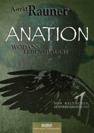 Anation - Wodans Lebenshauch. Von keltischer Götterdämmerung 1 | Bundesamt für magische Wesen