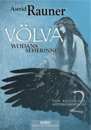 Völva - Wodans Seherinnen. Von keltischer Götterdämmerung 2 | Bundesamt für magische Wesen