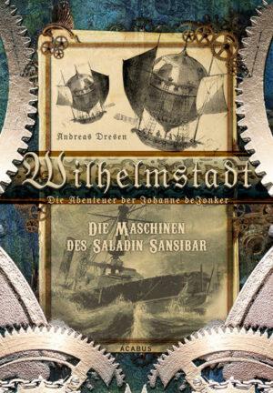 Wilhelmstadt. Die Abenteuer der Johanne deJonker. Band 1 - Die Maschinen des Saladin Sansibar | Bundesamt für magische Wesen