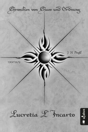 Chroniken von Chaos und Ordnung. Band 4: Lucretia L'Incarto. Krieg | Bundesamt für magische Wesen