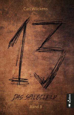 Dreizehn. Das Spiegelbild. Band 3: Roman (13. Dark Fantasy, Steampunk)