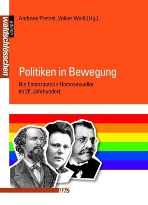 Politiken in Bewegung: Die Emanzipation Homosexueller im 20. Jahrhundert