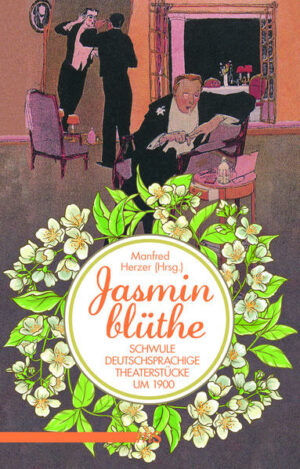 Jasminblüthe: Schwule deutschsprachige Theaterstücke um 1900