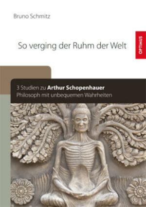 So verging der Ruhm der Welt 3 Studien zu Arthur Schopenhauer Philosoph mit unbequemen Wahrheiten