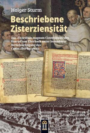 Beschriebene Zisterziensität Das »Exordium magnum Cisterciense« des Konrad von Eberbach unter besonderer Berücksichtigung des Codex Eberbacensis