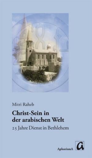 Christ-Sein in der arabischen Welt 25 Jahre Dienst in Bethlehem - Gesammelte Aufsätze und Reden eines kontextuellen Theologen aus Palästina