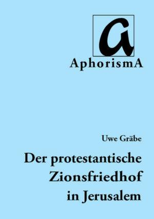 Die Entwicklung des protestantischen Zionsfriedhofs in Jerusalem | 1848-2014 Mit einer aktuellen Ergänzung von Propst Wolfgang Schmidt
