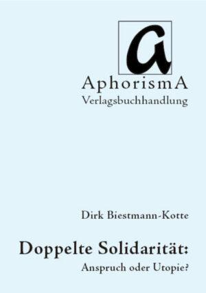 Doppelte Solidarität: Anspruch oder Utopie? Einige - auch theologische - Überlegungen zu einem schweren Begriff