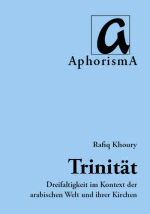 Das Mysterium der Heiligsten Dreifaltigkeit Eine theologische Betrachtung der Rubljow-Ikone im Kontext der arabischen Welt und ihrer Kirchen