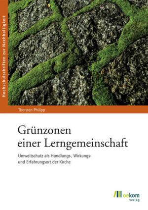 Grünzonen einer Lerngemeinschaft Umweltschutz als Handlungs-, Wirkungs- und Erfahrungsort der Kirche