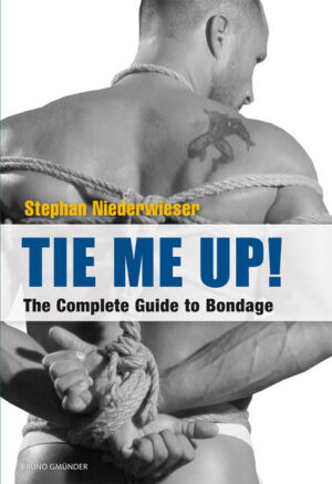 Tie Me Up!: The Complete Guide to Bondage