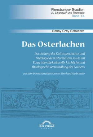 Das Osterlachen. Darstellung der Kulturgeschichte und Theologie des Osterlachens sowie ein Essay über die kulturelle