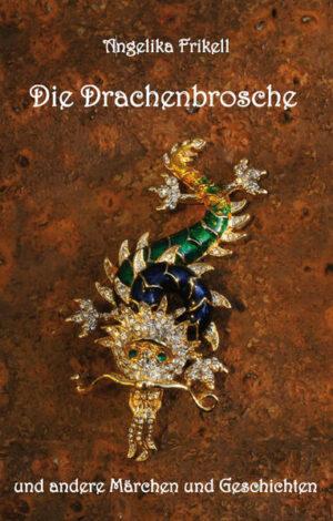 Die Drachenbrosche und andere Märchen und Geschichten