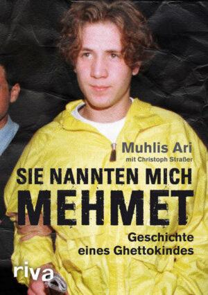 Sie nannten mich Mehmet: Geschichte eines Ghettokindes