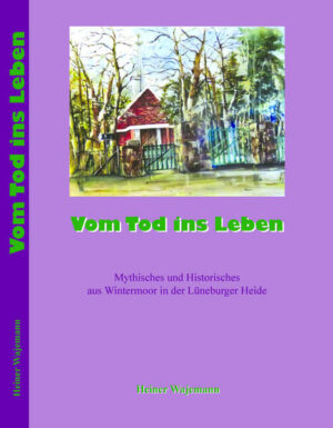 Vom Tod ins Leben Mythisches und Historisches aus Wintermoor in der Lüneburger Heide