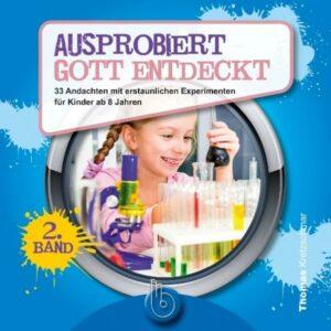 Ausprobiert - Gott entdeckt (2. Band) Andachten mit erstaunlichen Experimenten für Kinder ab 8 Jahren